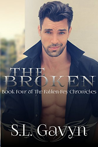 The Broken (The Fallen-Fey Chronicles Book 4) by [Gavyn, S. L.]