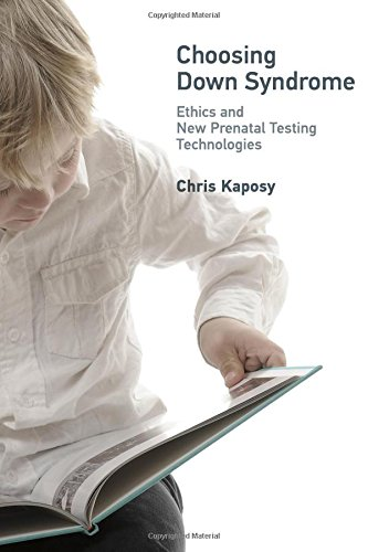 Choosing Down Syndrome: Ethics and New Prenatal Testing Technologies (Basic Bioethics)