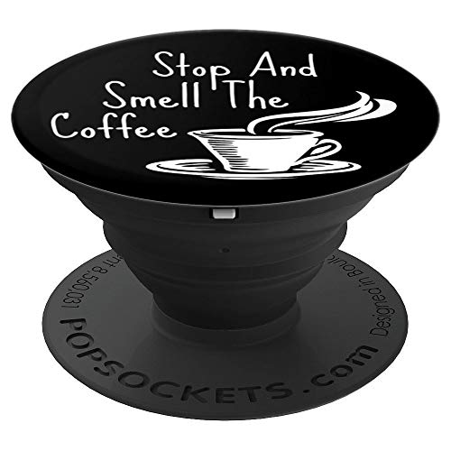 - Stop And Smell The Coffee Quote Gift For Women And Men Black - PopSockets Grip and Stand for Phones and Tablets