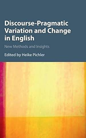 Discourse-Pragmatic Variation and Change in English: New Methods and Insights (Language Variation And Change)