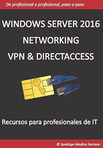 Windows Server 2016 NETWORKING VPN & DIRECTACCESS (Spanish Edition) [Santiago Medina Serrano] (Tapa Blanda)