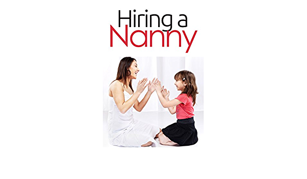 Amazon Com Hiring A Nanny Nanny For Hire First Time Jobs Questions Services Find A Babysitter Book Ebook Fox Anna Kindle Store