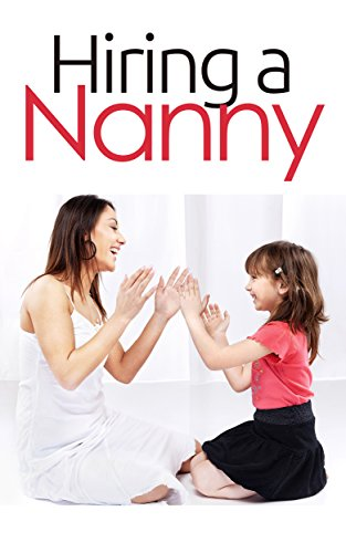 Hiring a Nanny: Nanny For Hire First Time, Jobs, Questions, Services, Find a Babysitter Book