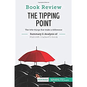 Book Review: The Tipping Point by Malcolm Gladwell: The little things that make a difference Paperback – 3 July 2017