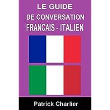 Guide de conversation FRANCAIS - ITALIEN (French Edition)