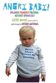 Angry Baby: Ireland's Youngest Political Activist Speaks ...