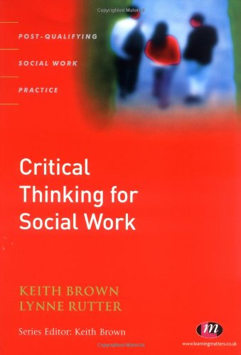 Critical Thinking for Social Work: A Guide to Enhancing Reflection, Learning and Writing for Post Qualifying Social Work Programmes (Post-Qualifying Social Work Practice)