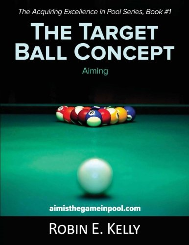 (The Target Ball Concept: Color Edition (Acquiring Excellence in Pool) (Volume 1))