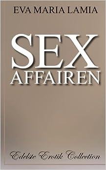Sex Affairen [Edelste Erotik Collection]
