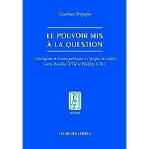 Pouvoir mis à la question (Le): Théologiens et théorie politique à l'époque du conflit entre Boniface VIII et Philippe le Bel
