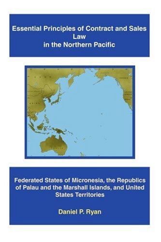 Essential Principles of Contract and Sales Law in the Northern Pacific: Federated States of Micronesia, the Republics of