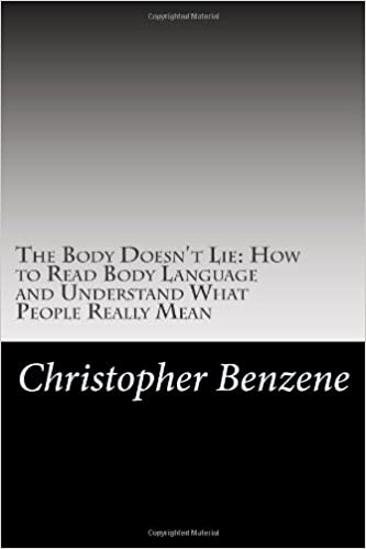 The Body Doesnt Lie: How to Read Body Language and Understand What People Really Mean
