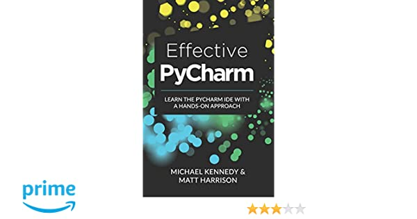 Effective PyCharm: Learn the PyCharm IDE with a Hands-on Approach