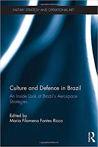 Culture and Defence in Brazil: An Inside Look at Brazil's Aerospace Strategies (Military Strategy and Operational Art)