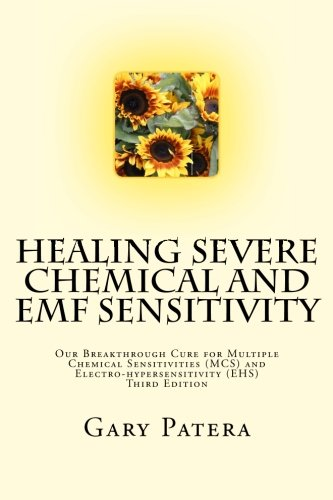 Healing Severe Chemical and EMF Sensitivity: Our Breakthrough Cure for Multiple Chemical Sensitivities (MCS) and Electro-hypersensitivity (EHS)
