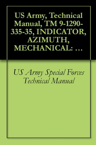 US Army, Technical Manual, TM 9-1290-335-35, INDICATOR, AZIMUTH, MECHANICAL: 10954720, (1290-901-8667), 1972