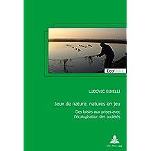 Jeux de nature, natures en jeu: Des loisirs aux prises avec l'écologisation des sociétés (EcoPolis t. 28) (French Edition)