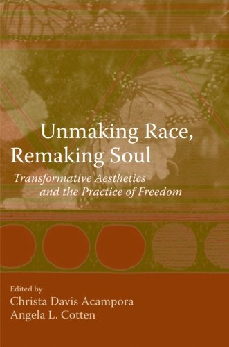 Unmaking Race, Remaking Soul: Transformative Aesthetics and the Practice of Freedom