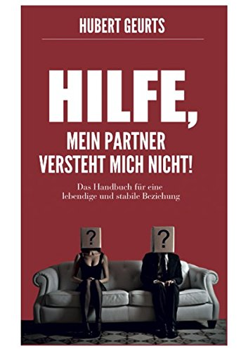 Hilfe, mein Partner versteht mich nicht!: Das Handbuch für eine lebendige und stabile Beziehung