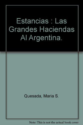 Descargar Libro Estancias : Las Grandes Haciendas Al Argentina. Maria S. Quesada