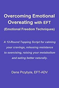 Overcoming Emotional Overeating with EFT (Emotional Freedom Techniques)