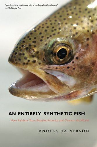 (An Entirely Synthetic Fish: How Rainbow Trout Beguiled America and Overran the World)
