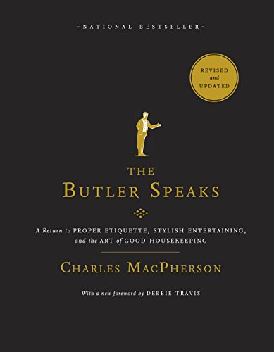 The Butler Speaks: A Return to Proper Etiquette, Stylish Entertaining, and the Art of Good (Proper Training)