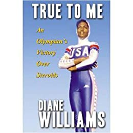 True To Me - An Olympians Victory Over Steroids (First)