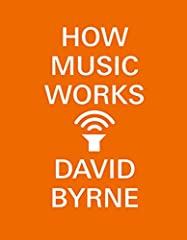 *Updated with a new chapter on digital curation*How Music Works is David Byrne's incisive and enthusiastic look at the musical art form, from its very inceptions to the influences that shape it, whether acoustical, economic, social or technol...