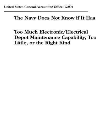 The Navy Does Not Know if It Has Too Much Electronic/Electrical Depot Maintenance Capability, Too Little, or the Right Kind