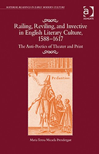 Railing, Reviling, and Invective in English Literary Culture, 1588–1617: The Anti-Poetics of Theater and Print (Material Readings in Early Modern Culture)