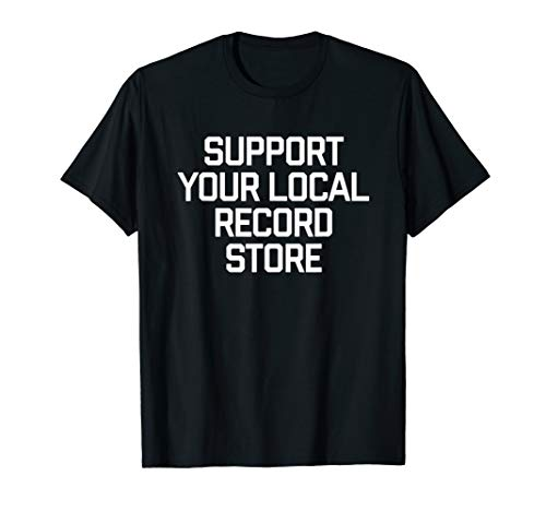 Support Your Local Record Store T-Shirt Music Band Vinyl CD - Records Band