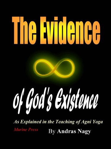 The Evidence of Gods Existence: As Explained in the Teaching of Agni Yoga