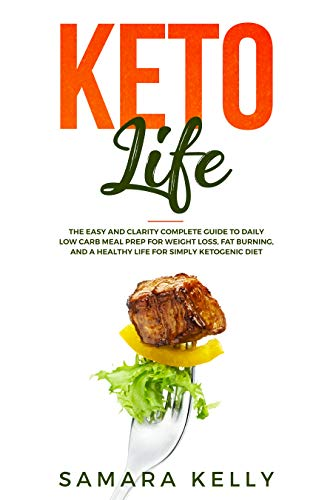 Keto Life: The Easy and Clarity Complete Guide to Daily Low Carb Meal Prep for Weight Loss, Fat Burning, and a Healthy Life for Ketogenic Diet ()