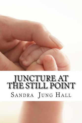 Juncture At The Still Point  A Mothers Journey In Grief  Growth And Hope