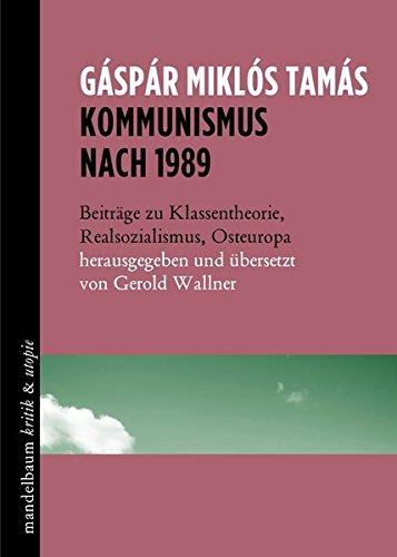 Kommunismus nach 1989: Beiträge zu Klassentheorie, Realsozialismus und Osteuropa Taschenbuch – 15. Mai 2015 Gerold Wallner Gáspár Miklós Tamás Mandelbaum 3854766416