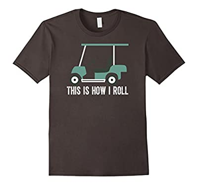This is How I Roll Golf Cart Funny for Golfers T shirt