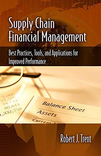 Supply Chain Financial Management: Best Practices, Tools, and Applications for Improved Performance (Supply Chain Best Practices)