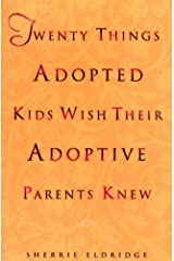 Twenty Things Adopted Kids Wish Their Adoptive Parents Knew Kindle Edition