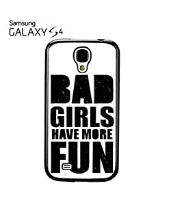 Bad Girls Have More Fun Quote Mobile Cell Phone Case Samsung Galaxy S4 Black