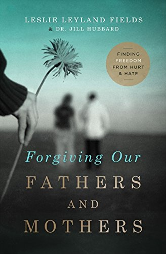 Forgiving Our Fathers and Mothers: Finding Freedom from Hurt and Hate ()