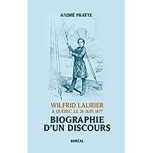 Biographie d'un discours: Wilfrid Laurier à Québec, le 26 juin 1877 (French Edition)