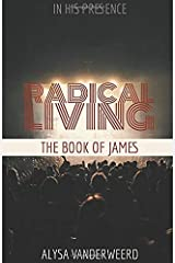 Radical Living: The Book of James (In His Presence) Paperback