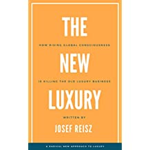 The New Luxury: How rising Global Consciousness is killing the Old Luxury Business