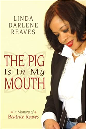 Book The Pig Is In My Mouth: In Memory of Beatrice Reaves