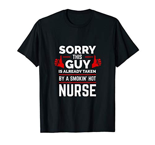 (Sorry This Guy is Taken by a Smoking Hot Nurse T-shirt)