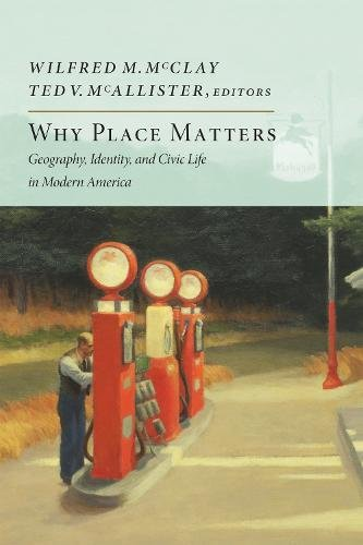 Why Place Matters: Geography, Identity, and Civic Life in Modern America (New Atlantis Books)