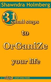 31 Small Steps to Organize Your Life by [Holmberg, Shawndra]
