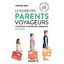 Le Guide des parents voyageurs: S'inspirer, s'informer, s'équiper (0-12 ans)