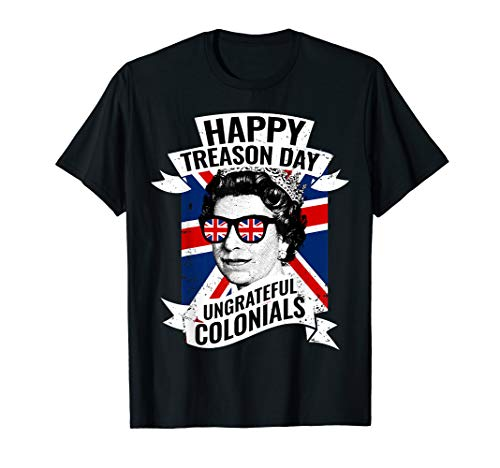 Happy Treason Day Ungrateful Colonials Funny 4th of July T-Shirt ()